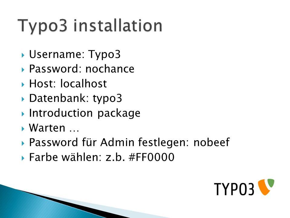Username: Typo3 Password: nochance Host: localhost Datenbank: typo3 Introduction package Warten … Password für Admin festlegen: nobeef Farbe wählen: z