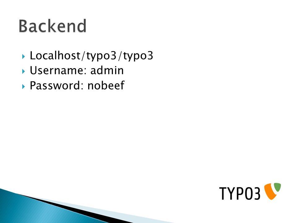 Localhost/typo3/typo3 Username: admin Password: nobeef