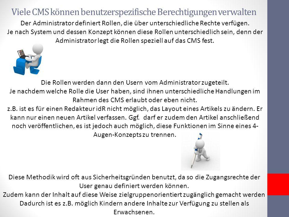 Viele CMS können benutzerspezifische Berechtigungen verwalten Der Administrator definiert Rollen, die über unterschiedliche Rechte verfügen. Je nach S