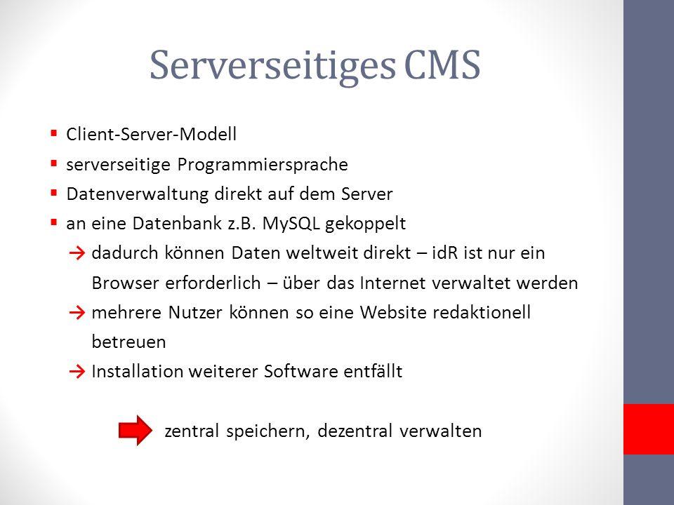 Serverseitiges CMS Client-Server-Modell serverseitige Programmiersprache Datenverwaltung direkt auf dem Server an eine Datenbank z.B. MySQL gekoppelt