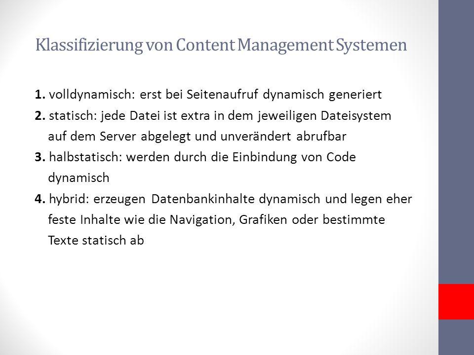 Klassifizierung von Content Management Systemen 1. volldynamisch: erst bei Seitenaufruf dynamisch generiert 2. statisch: jede Datei ist extra in dem j