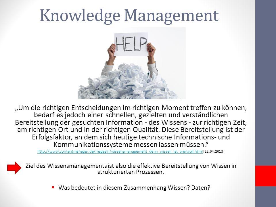 Knowledge Management Um die richtigen Entscheidungen im richtigen Moment treffen zu können, bedarf es jedoch einer schnellen, gezielten und verständli