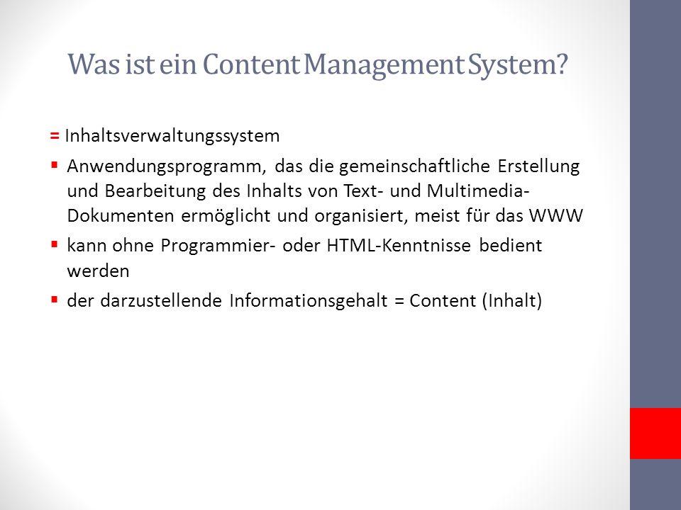Was ist ein Content Management System? = Inhaltsverwaltungssystem Anwendungsprogramm, das die gemeinschaftliche Erstellung und Bearbeitung des Inhalts