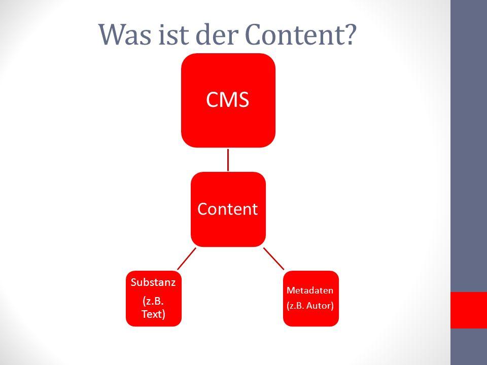 Was ist der Content? Content CMS Metadaten (z.B. Autor) Substanz (z.B. Text)