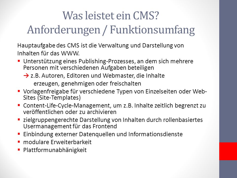 Was leistet ein CMS? Anforderungen / Funktionsumfang Hauptaufgabe des CMS ist die Verwaltung und Darstellung von Inhalten für das WWW. Unterstützung e