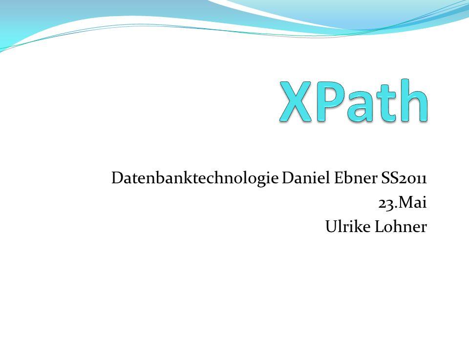 Datenbanktechnologie Daniel Ebner SS2011 23.Mai Ulrike Lohner