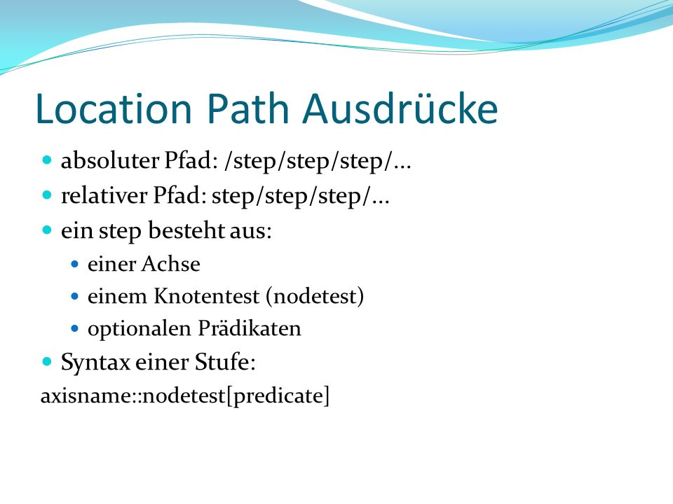 Location Path Ausdrücke absoluter Pfad: /step/step/step/...