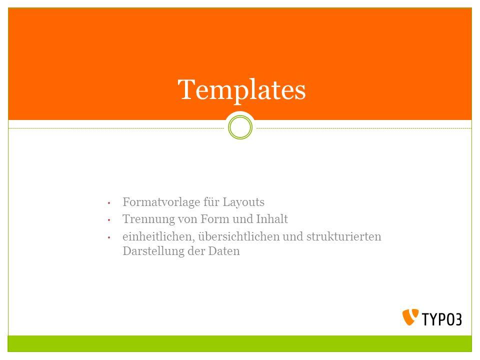 Formatvorlage für Layouts Trennung von Form und Inhalt einheitlichen, übersichtlichen und strukturierten Darstellung der Daten Templates
