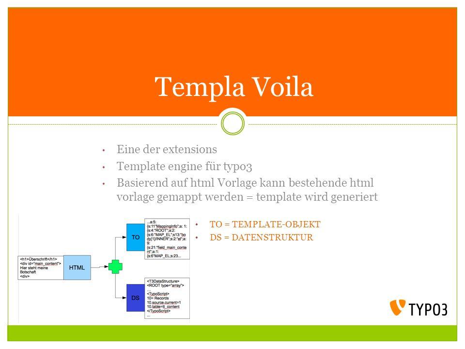 Eine der extensions Template engine für typo3 Basierend auf html Vorlage kann bestehende html vorlage gemappt werden = template wird generiert TO = TE