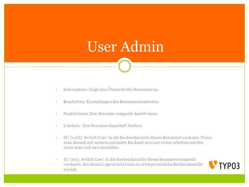 User Admin Information: Zeigt eine Übersicht des Benutzers an. Bearbeiten: Einstellungen des Benutzers bearbeiten Deaktivieren: Den Benutzer temporär