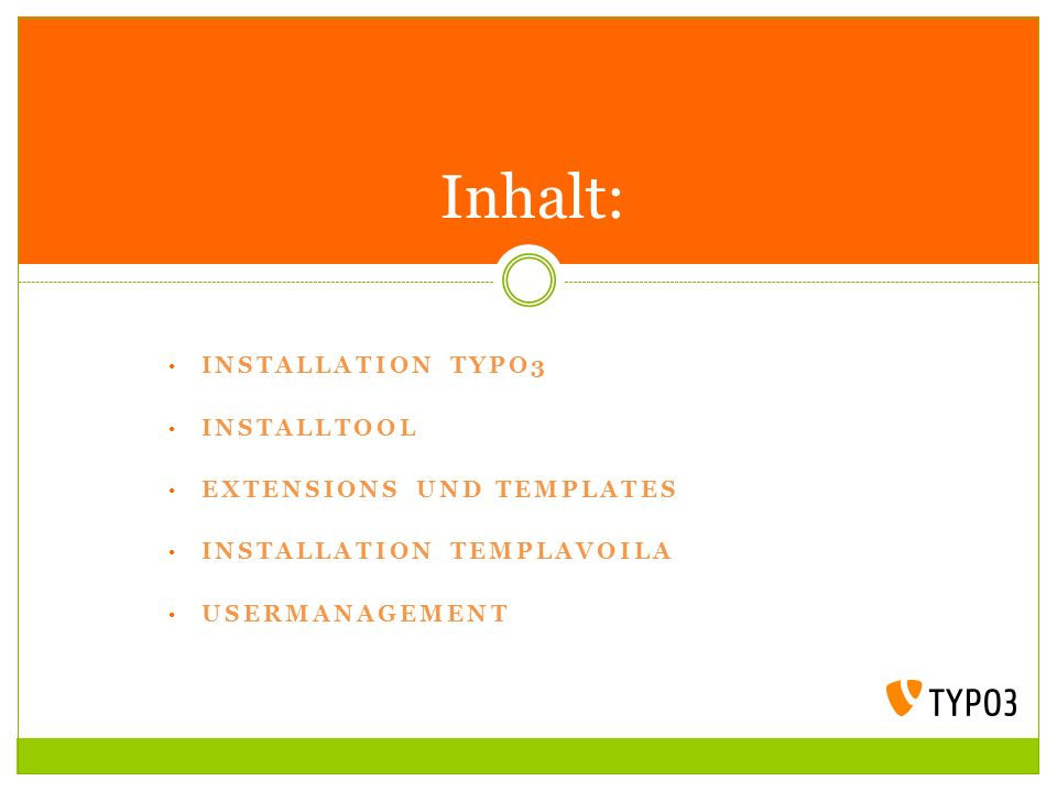 INSTALLATION TYPO3 INSTALLTOOL EXTENSIONS UND TEMPLATES INSTALLATION TEMPLAVOILA USERMANAGEMENT Inhalt: