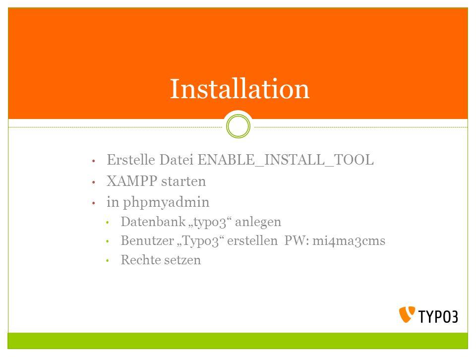 Erstelle Datei ENABLE_INSTALL_TOOL XAMPP starten in phpmyadmin Datenbank typo3 anlegen Benutzer Typo3 erstellen PW: mi4ma3cms Rechte setzen Installati