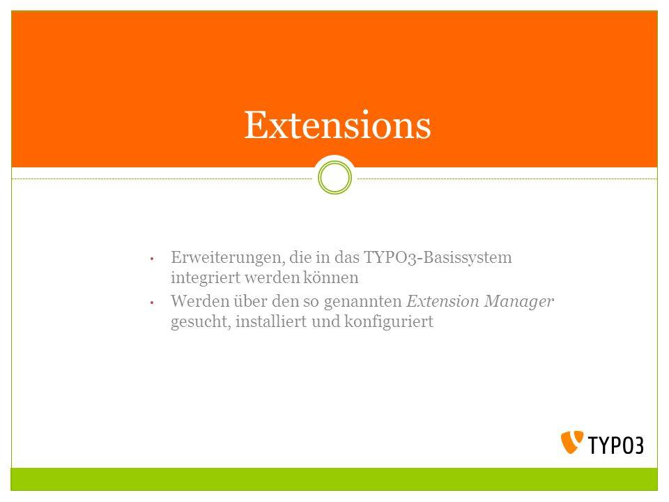 Erweiterungen, die in das TYPO3-Basissystem integriert werden können Werden über den so genannten Extension Manager gesucht, installiert und konfiguri