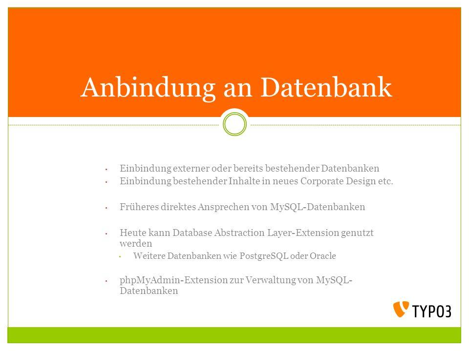Anbindung an Datenbank Einbindung externer oder bereits bestehender Datenbanken Einbindung bestehender Inhalte in neues Corporate Design etc. Früheres