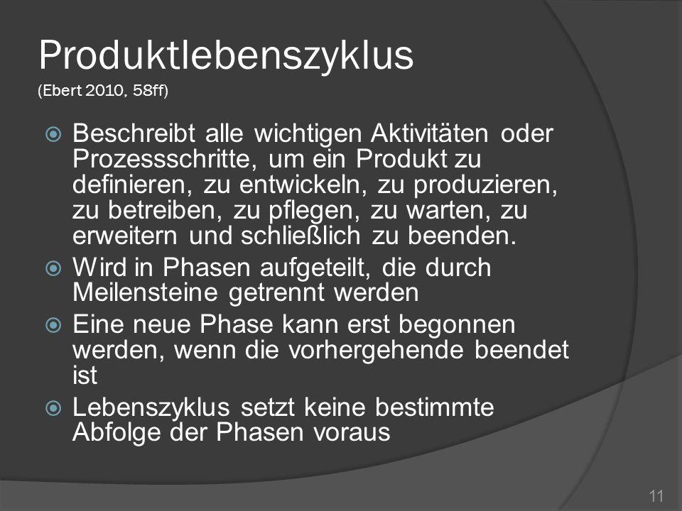 Produktlebenszyklus (Ebert 2010, 58ff) Beschreibt alle wichtigen Aktivitäten oder Prozessschritte, um ein Produkt zu definieren, zu entwickeln, zu pro