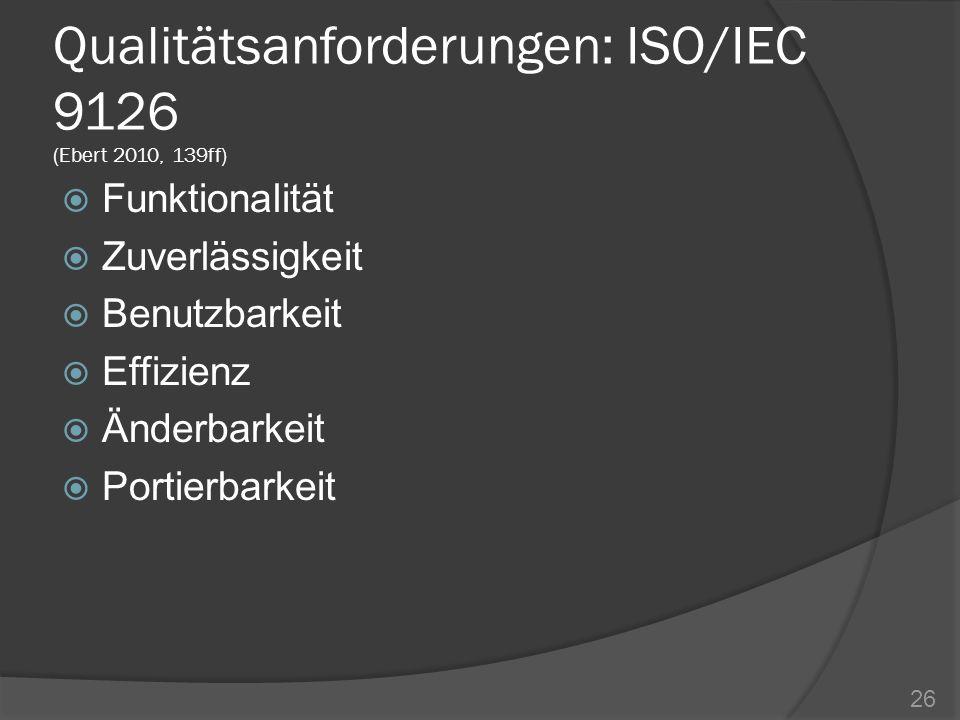 Qualitätsanforderungen: ISO/IEC 9126 (Ebert 2010, 139ff) Funktionalität Zuverlässigkeit Benutzbarkeit Effizienz Änderbarkeit Portierbarkeit 26