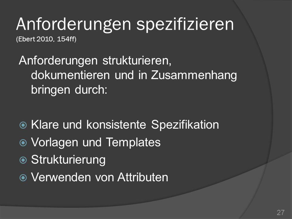 Anforderungen spezifizieren (Ebert 2010, 154ff) Anforderungen strukturieren, dokumentieren und in Zusammenhang bringen durch: Klare und konsistente Sp