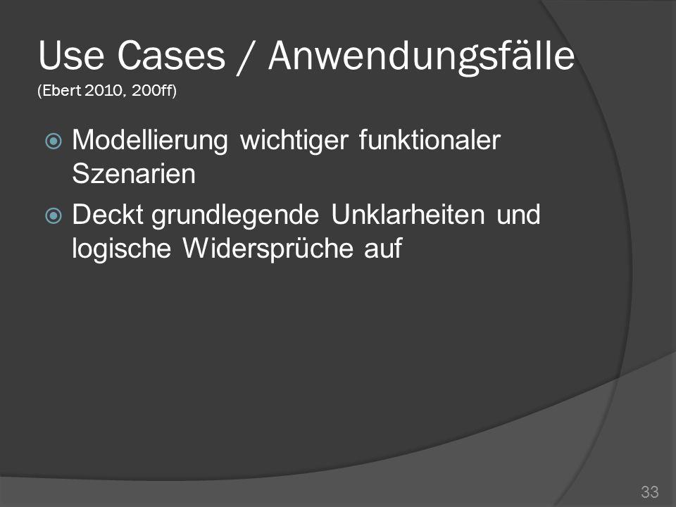 Use Cases / Anwendungsfälle (Ebert 2010, 200ff) Modellierung wichtiger funktionaler Szenarien Deckt grundlegende Unklarheiten und logische Widersprüch