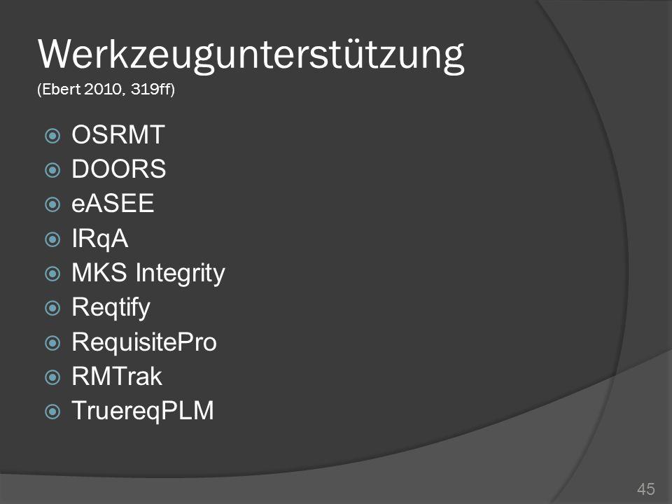 Werkzeugunterstützung (Ebert 2010, 319ff) OSRMT DOORS eASEE IRqA MKS Integrity Reqtify RequisitePro RMTrak TruereqPLM 45