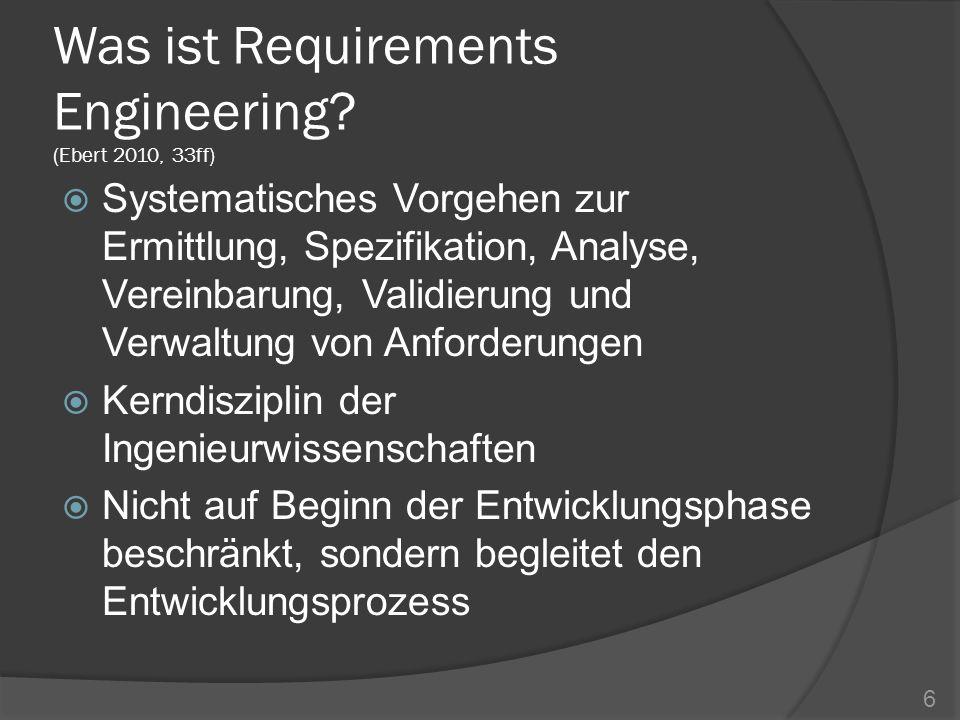Ziel und Zweck von RE (Ebert 2010, 33) Ziel: Qualitativ gute – nicht perfekte – Anforderungen zu generieren, die es erlauben, das Projekt mit einem akzeptablen Risiko zu beginnen Zweck: Einverständnis zwischen dem Kunden und dem Softwareprojekt über jene Anforderungen zu erreichen, die durch das Projekt abgedeckt werden 7