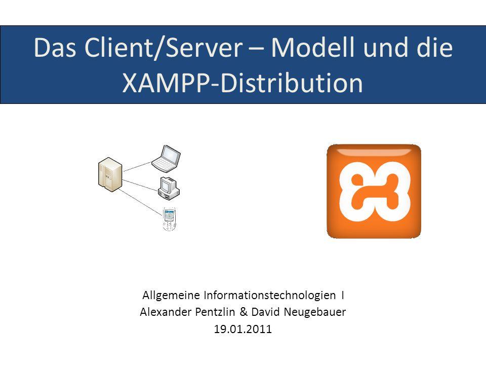 Das Client/Server – Modell und die XAMPP-Distribution Allgemeine Informationstechnologien I Alexander Pentzlin & David Neugebauer 19.01.2011
