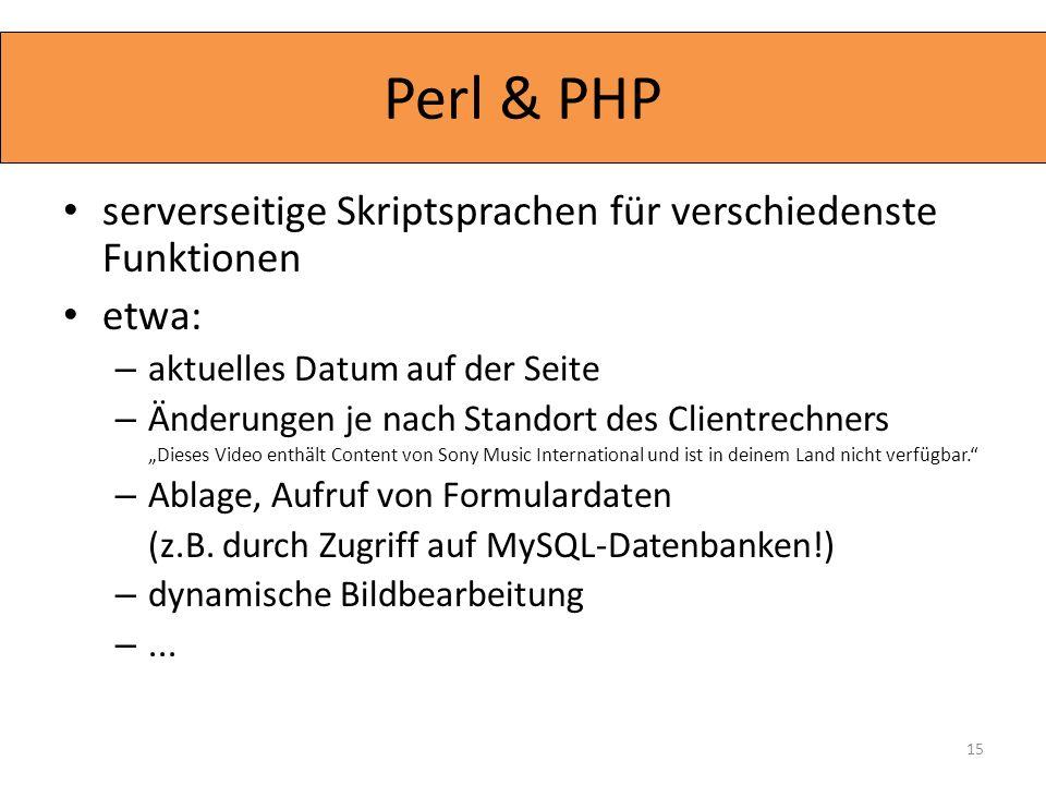 serverseitige Skriptsprachen für verschiedenste Funktionen etwa: – aktuelles Datum auf der Seite – Änderungen je nach Standort des Clientrechners Dies