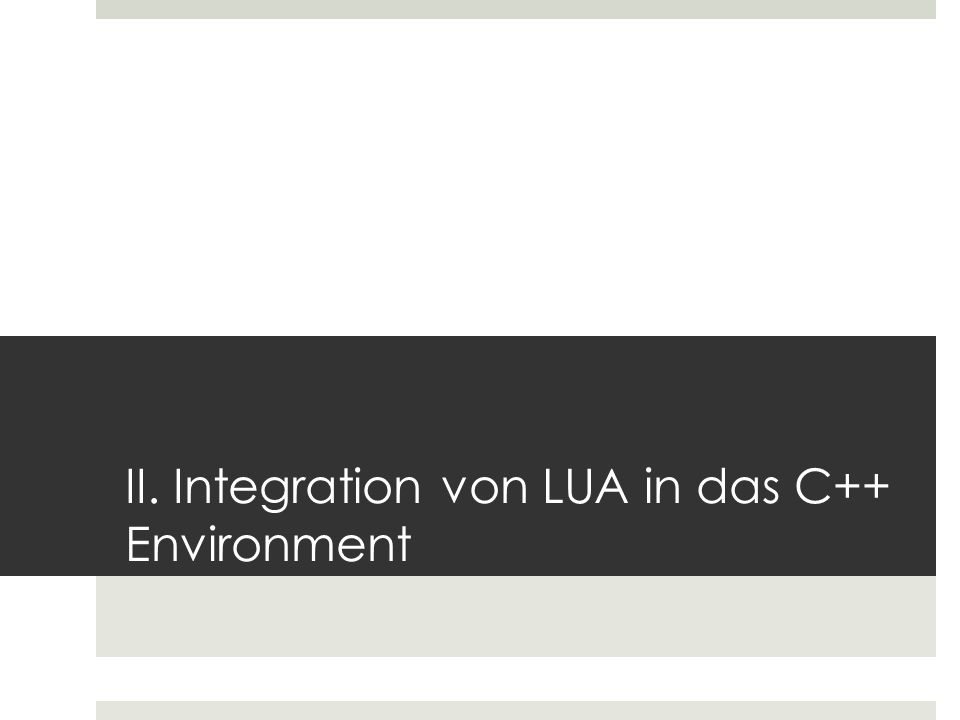II. Integration von LUA in das C++ Environment