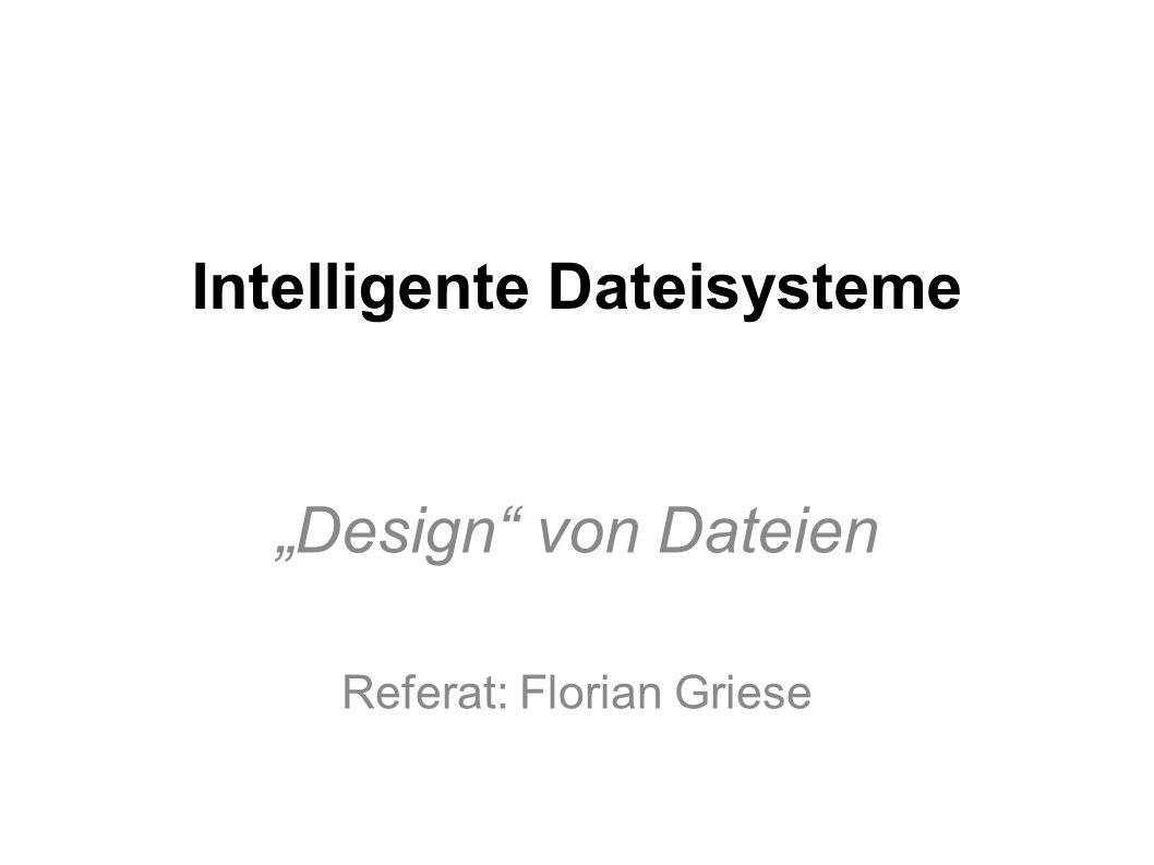 Intelligente Dateisysteme Design von Dateien Referat: Florian Griese