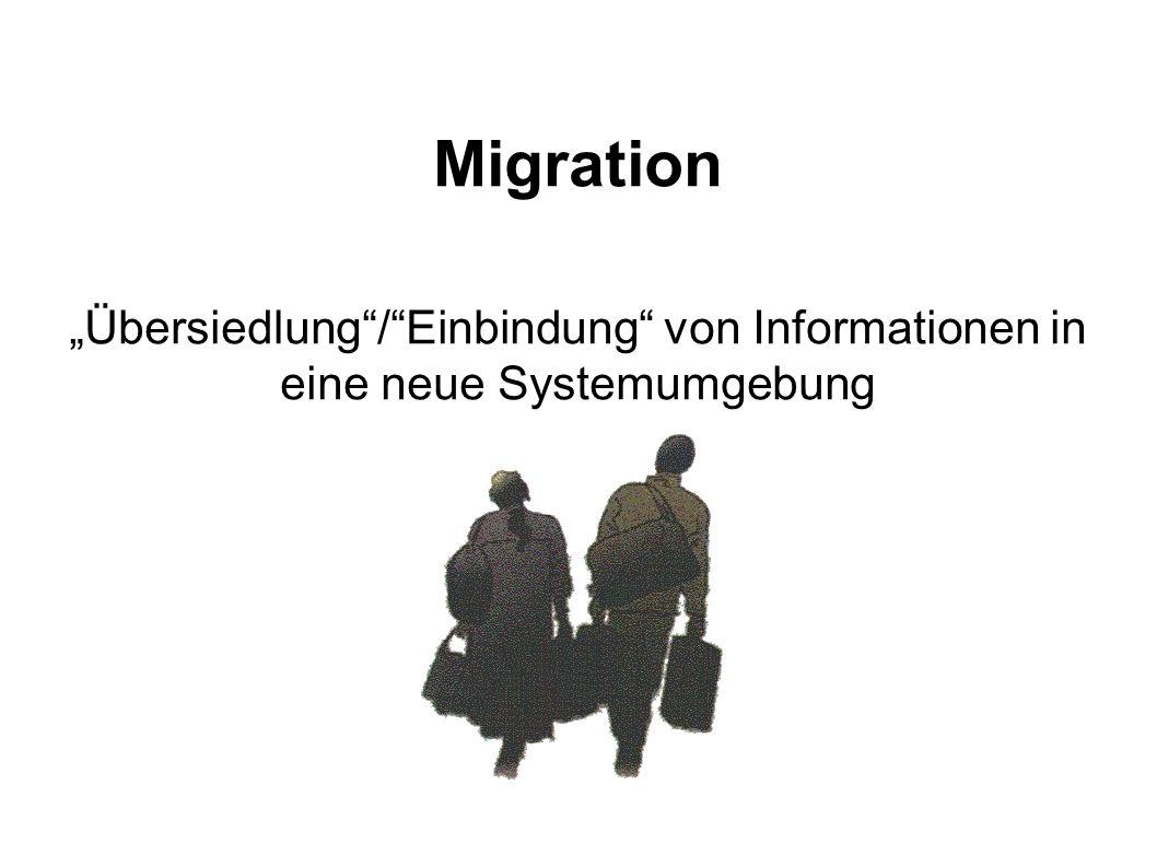 Migration Übersiedlung/Einbindung von Informationen in eine neue Systemumgebung