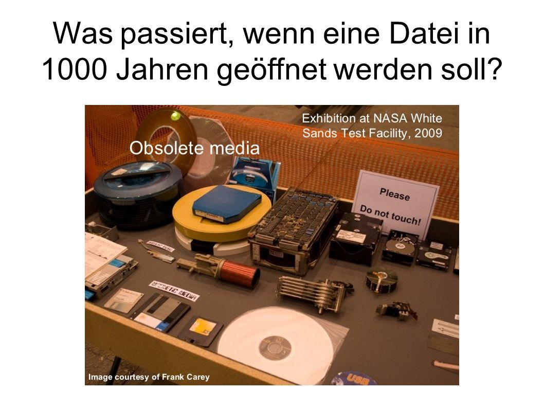 Was passiert, wenn eine Datei in 1000 Jahren geöffnet werden soll?