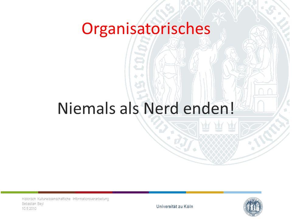 Organisatorisches Niemals als Nerd enden.
