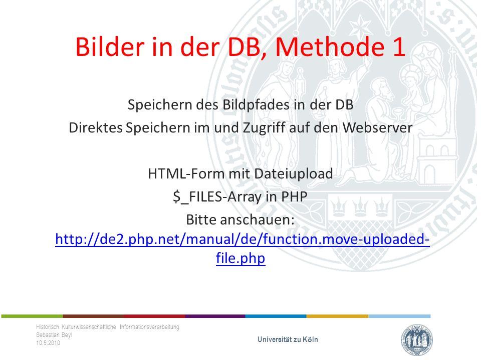 Bilder in der DB, Methode 1 Speichern des Bildpfades in der DB Direktes Speichern im und Zugriff auf den Webserver HTML-Form mit Dateiupload $_FILES-A