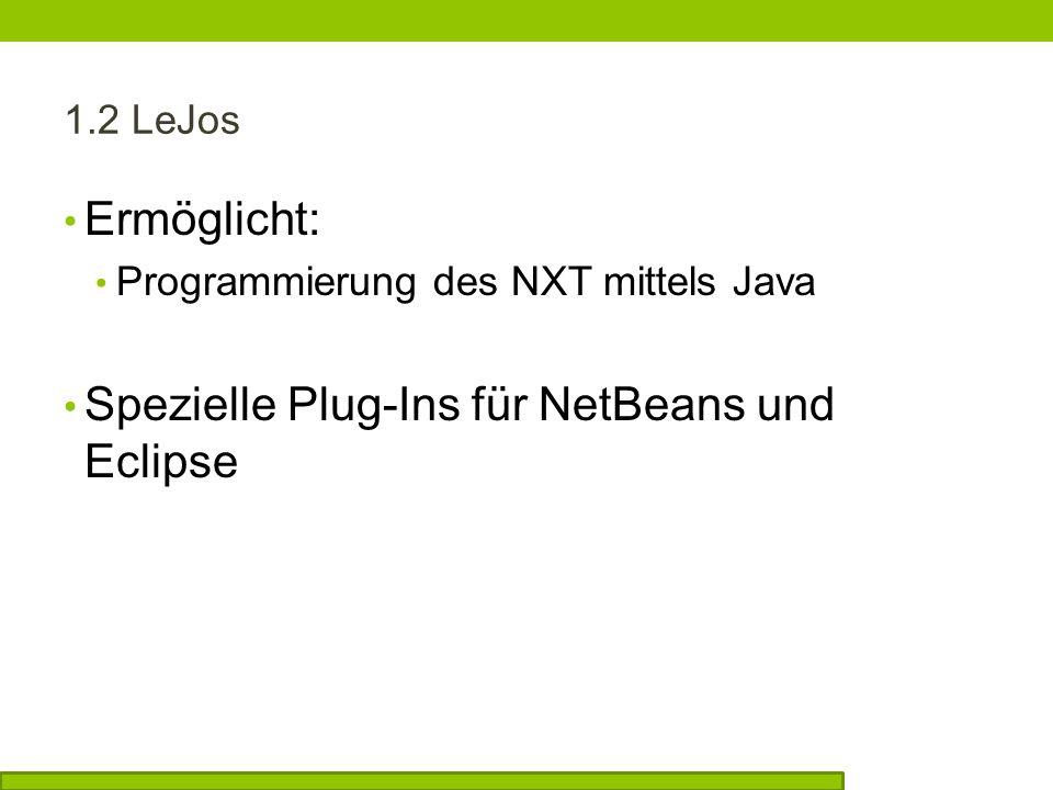 1.2 LeJos Ermöglicht: Programmierung des NXT mittels Java Spezielle Plug-Ins für NetBeans und Eclipse