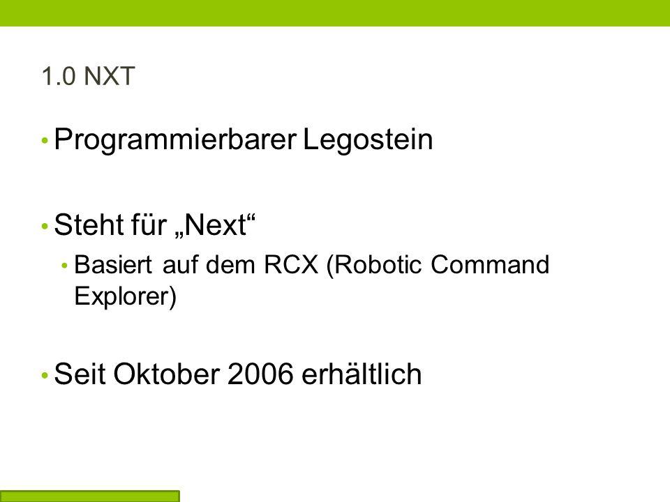 Programmierbarer Legostein Steht für Next Basiert auf dem RCX (Robotic Command Explorer) Seit Oktober 2006 erhältlich