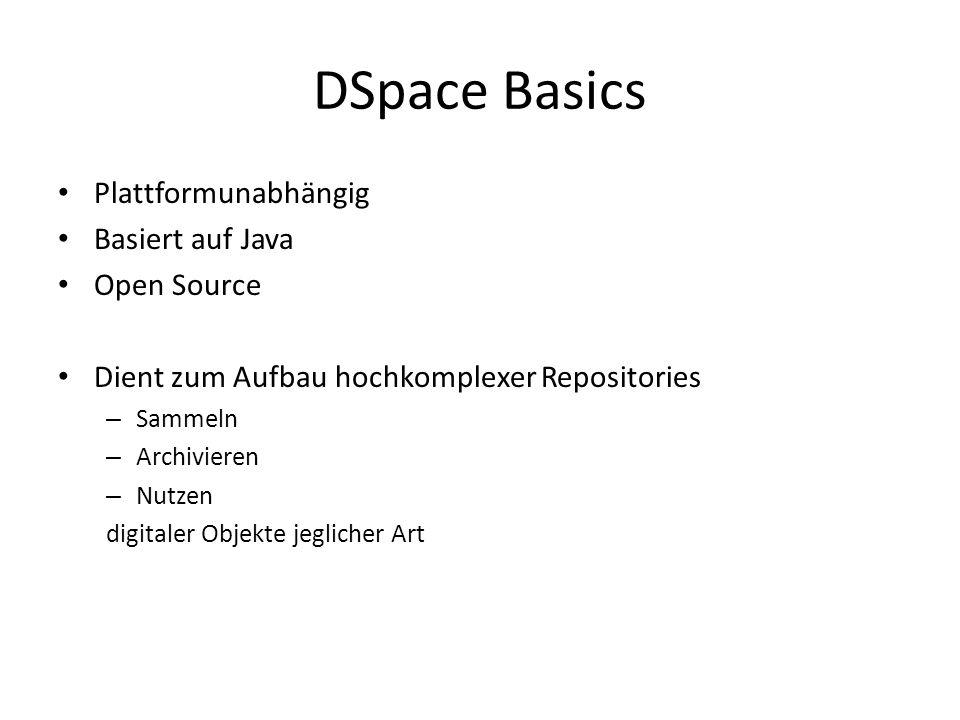 DSpace Basics Plattformunabhängig Basiert auf Java Open Source Dient zum Aufbau hochkomplexer Repositories – Sammeln – Archivieren – Nutzen digitaler Objekte jeglicher Art