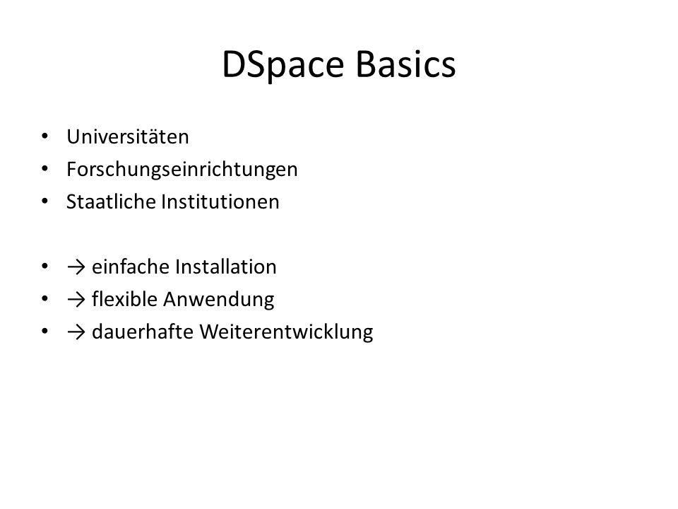 DSpace Basics Universitäten Forschungseinrichtungen Staatliche Institutionen einfache Installation flexible Anwendung dauerhafte Weiterentwicklung