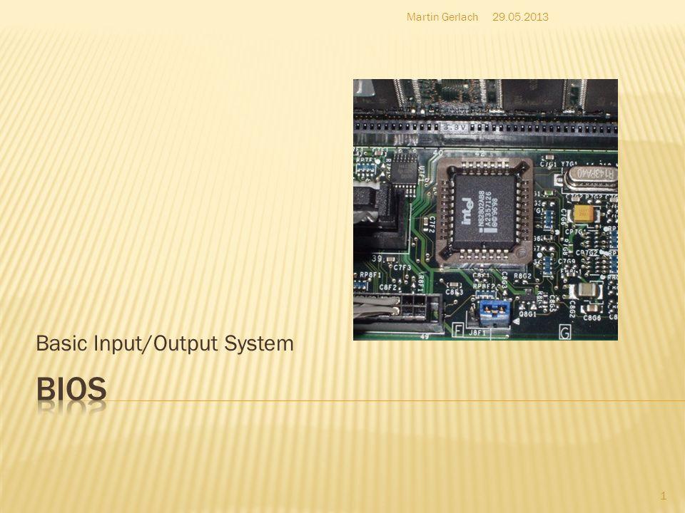 Erstes vom PC ausgeführtes Programm Startet das Betriebssystem Schnittstelle zwischen Hard- und Software Enthält die Firmware Wie die Zündkerze beim Auto 29.05.2013Martin Gerlach 2