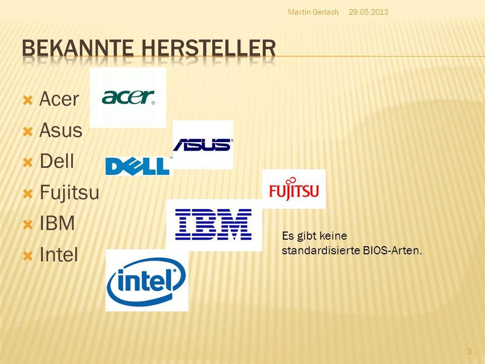Acer Asus Dell Fujitsu IBM Intel 29.05.2013Martin Gerlach 3 Es gibt keine standardisierte BIOS-Arten.