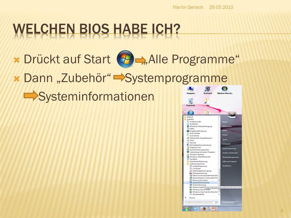 Drückt auf Start Alle Programme Dann Zubehör Systemprogramme Systeminformationen 29.05.2013Martin Gerlach 4