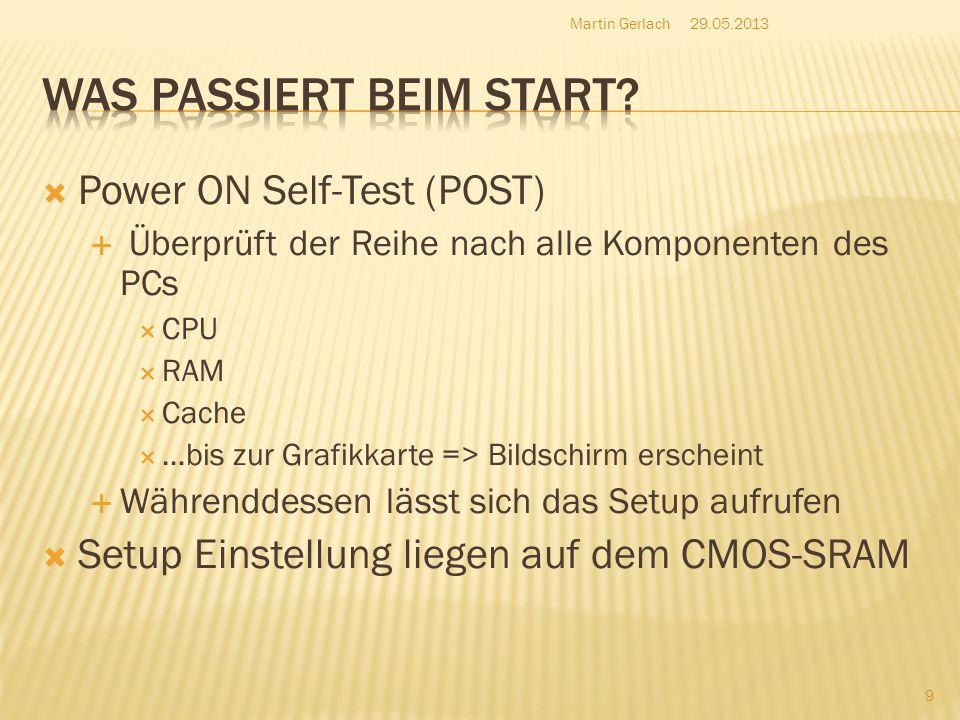 Power ON Self-Test (POST) Überprüft der Reihe nach alle Komponenten des PCs CPU RAM Cache …bis zur Grafikkarte => Bildschirm erscheint Währenddessen l