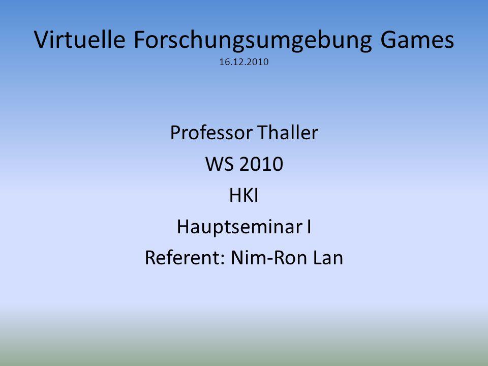 Virtuelle Forschungsumgebung Games 16.12.2010 Professor Thaller WS 2010 HKI Hauptseminar I Referent: Nim-Ron Lan