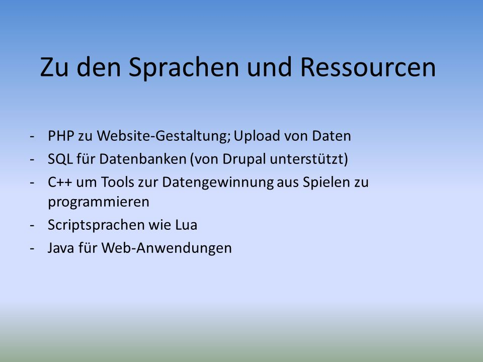 Zu den Sprachen und Ressourcen -PHP zu Website-Gestaltung; Upload von Daten -SQL für Datenbanken (von Drupal unterstützt) -C++ um Tools zur Datengewin