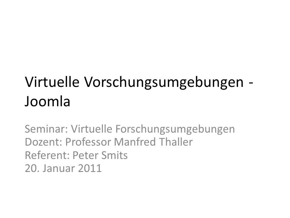 Virtuelle Vorschungsumgebungen - Joomla Seminar: Virtuelle Forschungsumgebungen Dozent: Professor Manfred Thaller Referent: Peter Smits 20.