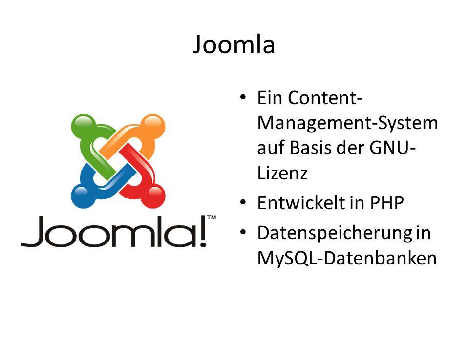 Joomla Ein Content- Management-System auf Basis der GNU- Lizenz Entwickelt in PHP Datenspeicherung in MySQL-Datenbanken