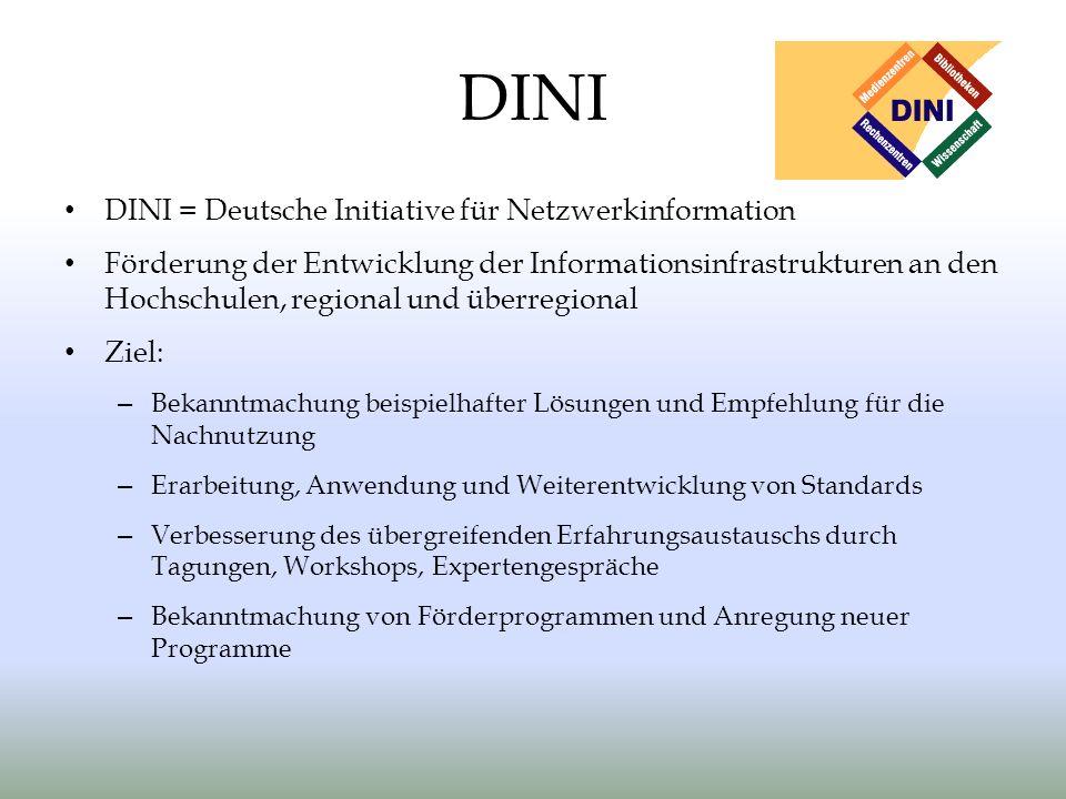 DINI DINI = Deutsche Initiative für Netzwerkinformation Förderung der Entwicklung der Informationsinfrastrukturen an den Hochschulen, regional und übe