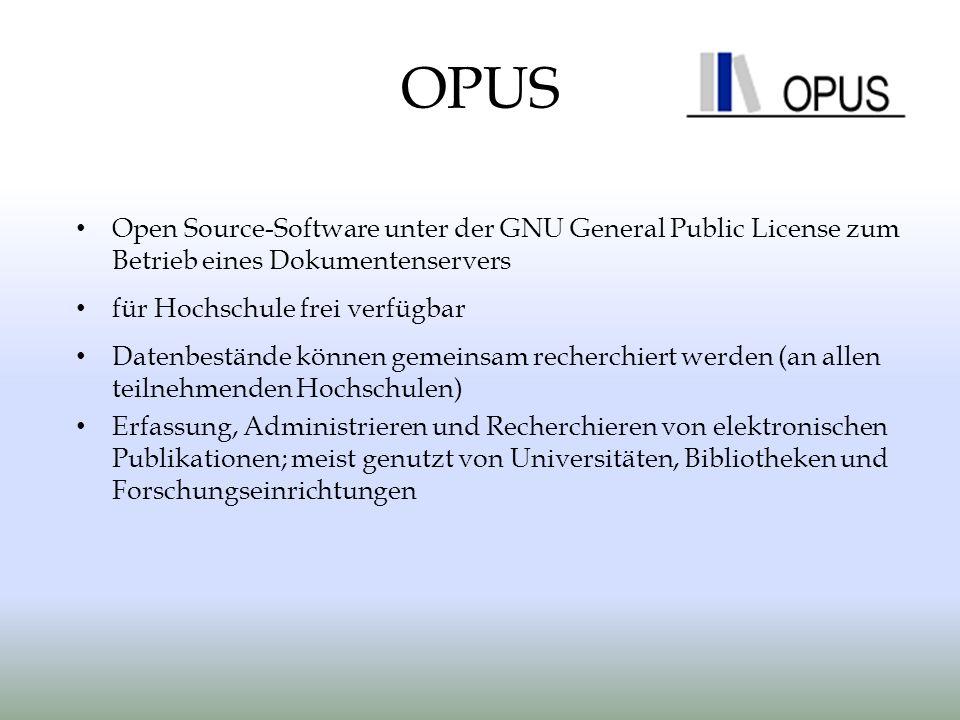 OPUS Open Source-Software unter der GNU General Public License zum Betrieb eines Dokumentenservers für Hochschule frei verfügbar Datenbestände können gemeinsam recherchiert werden (an allen teilnehmenden Hochschulen) Erfassung, Administrieren und Recherchieren von elektronischen Publikationen; meist genutzt von Universitäten, Bibliotheken und Forschungseinrichtungen