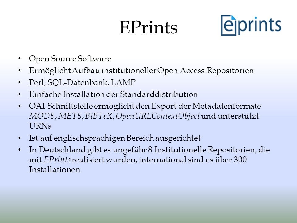 EPrints Open Source Software Ermöglicht Aufbau institutioneller Open Access Repositorien Perl, SQL-Datenbank, LAMP Einfache Installation der Standardd