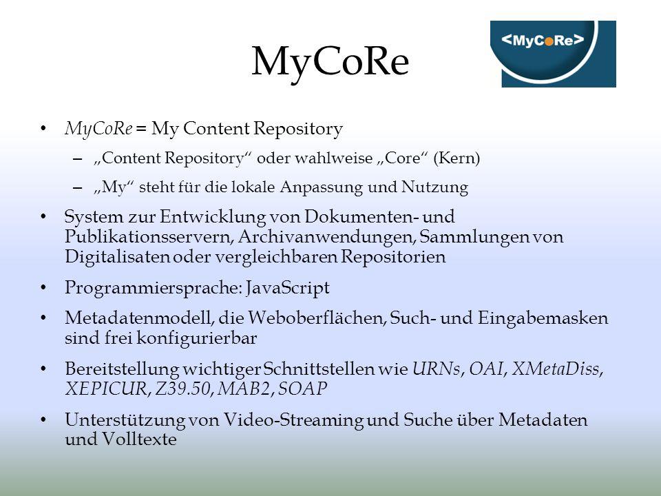 MyCoRe MyCoRe = My Content Repository – Content Repository oder wahlweise Core (Kern) – My steht für die lokale Anpassung und Nutzung System zur Entwi