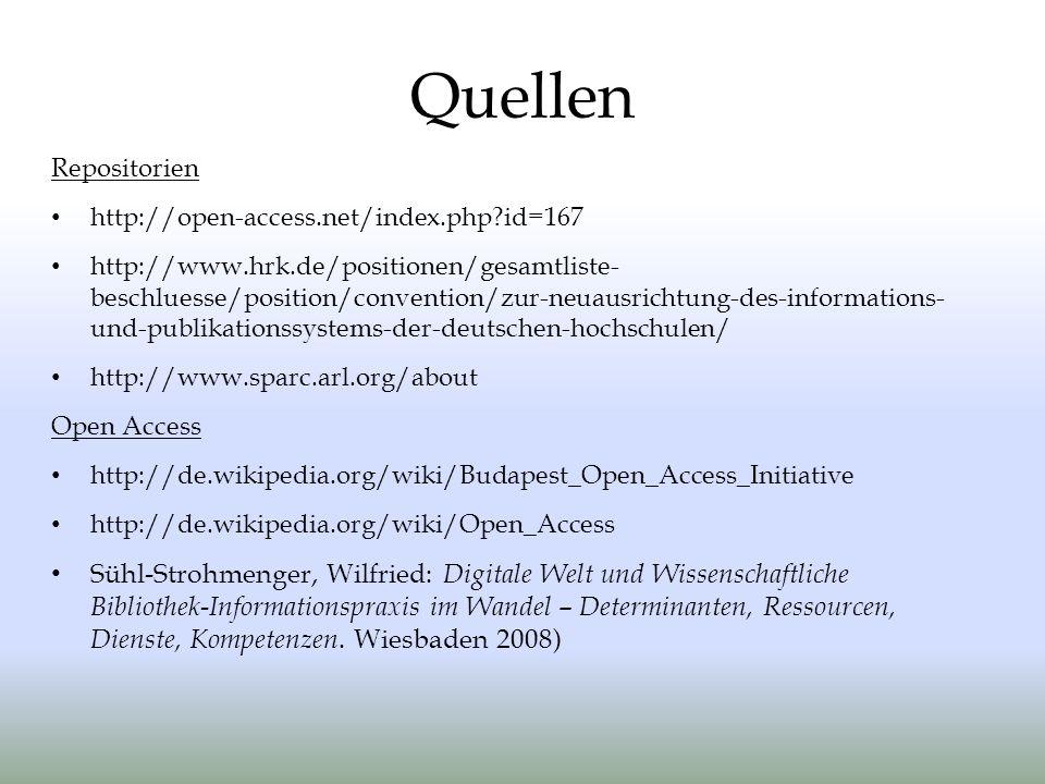 Quellen Repositorien http://open-access.net/index.php?id=167 http://www.hrk.de/positionen/gesamtliste- beschluesse/position/convention/zur-neuausrichtung-des-informations- und-publikationssystems-der-deutschen-hochschulen/ http://www.sparc.arl.org/about Open Access http://de.wikipedia.org/wiki/Budapest_Open_Access_Initiative http://de.wikipedia.org/wiki/Open_Access Sühl-Strohmenger, Wilfried: Digitale Welt und Wissenschaftliche Bibliothek-Informationspraxis im Wandel – Determinanten, Ressourcen, Dienste, Kompetenzen.