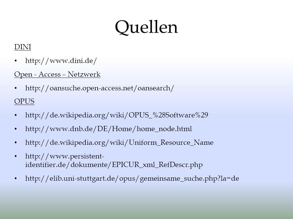 Quellen DINI http://www.dini.de/ Open - Access – Netzwerk http://oansuche.open-access.net/oansearch/ OPUS http://de.wikipedia.org/wiki/OPUS_%28Software%29 http://www.dnb.de/DE/Home/home_node.html http://de.wikipedia.org/wiki/Uniform_Resource_Name http://www.persistent- identifier.de/dokumente/EPICUR_xml_RefDescr.php http://elib.uni-stuttgart.de/opus/gemeinsame_suche.php?la=de
